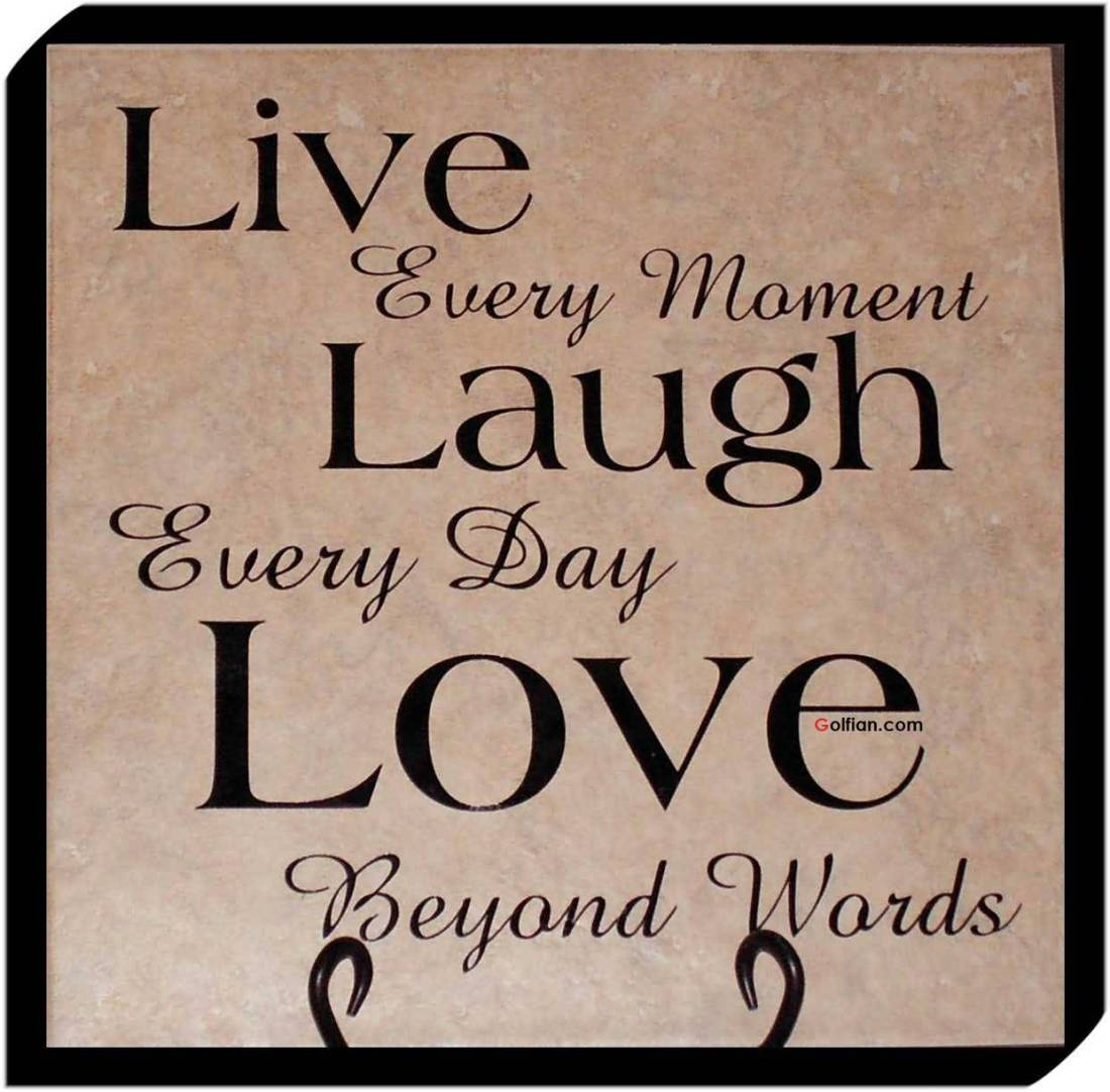 Live Every Moment Laugh Every Day Love Beyond Words